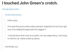 John Green is my favourite person. For those that don't know fishingboatproceeds is John Green's tumblr.