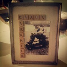DIY Fathers Day Gift Idea. Superglue scrabble tiles on picture frame with picture of dad and daughter:))!!
