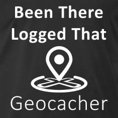 """Been There Logged That"" Geocaching design ideal gift for your self or someone else who is into geocaching"