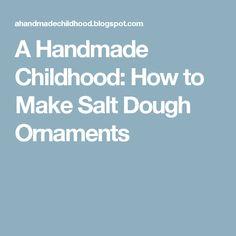 A Handmade Childhood: How to Make Salt Dough Ornaments