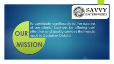 Our Mission - Your Success. www.savvyenterprises.in