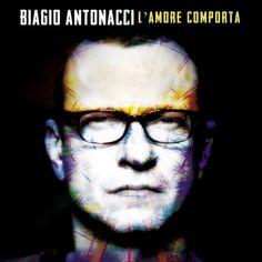 """SCRIVOQUANDOVOGLIO: ESCE """"L'AMORE COMPORTA"""" IL NUOVO ALBUM DI BIAGIO A..."""