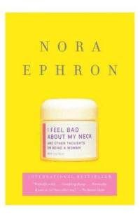I Feel Bad About My Neck : and other thoughts on being a woman by Nora Ephron Thoughts on getting older told in her usual funny way! I Love Books, Good Books, Books To Read, My Books, Nora Ephron, Mindy Kaling, Beautiful Book Covers, Nonfiction Books, Love Songs