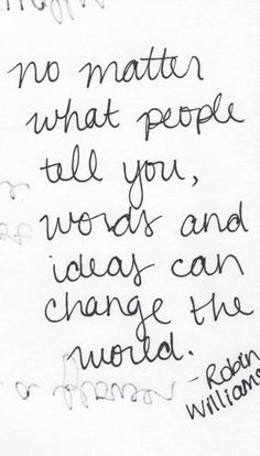 words and ideas can change the world - Robin Williams #quote #inspiration