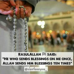 "RasulAllah ﷺ said: ""He who sends blessings on me once, Allah sends him blessings ten times"". [Muslim, Abu Dawud, & Tirmidhi]"