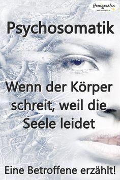 Psychosomatik: Wenn der Körper sagt, was die Seele will. Eine Betroffene erzählt. #psychosomatik #psyche #krankheit #gesundheit #mentaltraining #psychologie #honigperlen #leben #erkenntnis #selbstliebe #selbstwert #selbstwertgefühl