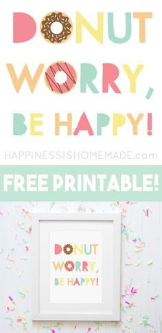 """Donut Worry, Be Happy"" Printable Quote + More! ""Donut Worry, Be Happy!"" with this adorable donut printable quote! Bonus ""In a World Full of Plain Bagels, Be a Sprinkled Donut!"" printable quote, too! Practically free home decor for your child's bedroom, nursery, playroom, and more!"