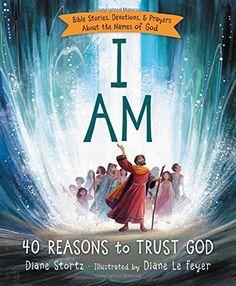 I Am: 40 Reasons to Trust God by Diane Stortz