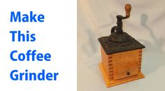How to Make a Coffee Grinder. #woodworking