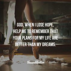 God, When I Lose Hope, Help Me To Remember That Your Plans For My Life Are Better Than My Dreams