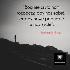 Bóg nie zsyła nam rozpaczy... #Hesse-Herman, #Bóg-i-wiara… O My Soul, Bless The Lord, Saint Quotes, God Loves You, Gods Love, Wise Words, Life Is Good, Me Quotes, Inspirational Quotes