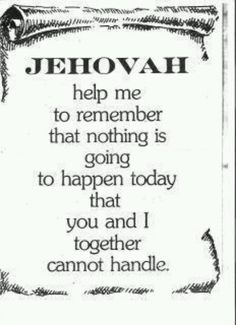 Whatever test may come your way, Never yield to doubt or fear. Jehovah will provide escape,our God ever will be near.
