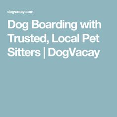 Dog Boarding with Trusted, Local Pet Sitters   DogVacay
