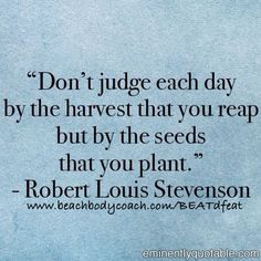 Our sights  are usually set on the end product & we lose sight of the process.   What seeds are you planting today?