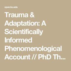 Trauma & Adaptation: A Scientifically Informed Phenomenological Account // PhD Thesis Boston University 2016 MaryCatherine Youmell McDonald