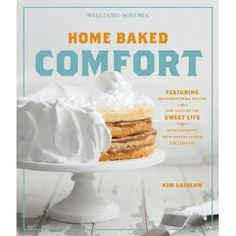 Home Baked Comfort (Williams-Sonoma): Featuring Mouthwatering Recipes and Tales of the Sweet Life with Favorites from Bakers Across the Country [Hardcover]