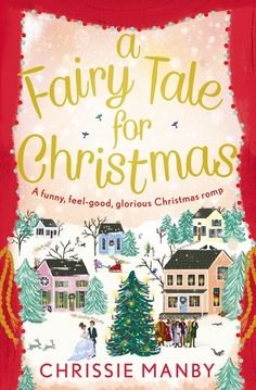 A Fairy Tale for Christmas. A wonderful, heartwarming and funny Christmas novel from Chrissie Manby, perfect for curling up with in front of the fire Christmas Books, A Christmas Story, Christmas Humor, Christmas Themes, Cozy Christmas, Great Books, New Books, Books To Read, Cook Books