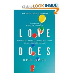 Love Does: Discover a Secretly Incredible Life in an Ordinary World $10.87...our library has it, on my 2013 to-read list