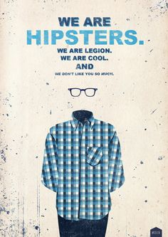 Hipsterdom. What defines a hipster, and how did it become that way? Why is being a hipster so bad that hipsters won't admit to it? How accurate are the stereotypes?