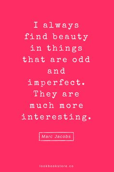 I always find beauty in things that are odd and imperfect. They are much more interesting. - Marc Jacobs | Lookbook Store Fashion Quotes