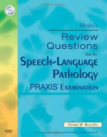 Mosby's Review Questions for the Speech-Language Pathology PRAXIS Examination, by Dennis M. Ruscello, PhD and Mosby, 2010.