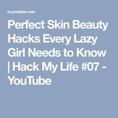Perfect Skin Beauty Hacks Every Lazy Girl Needs to Know   Hack My Life #07 - YouTube