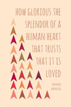 """How glorious the splendour of a human heart that trusts that it is loved"" - Brennan Manning"