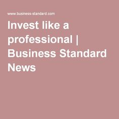 Invest like a professional | Business Standard News
