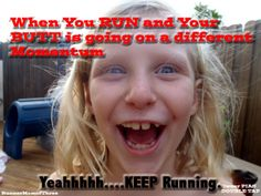 Yes. The truth hurts...But(t) in time it won't! Keep Running Ladies! Running Quotes. Reality of RunnerMomofThree.