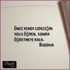 Önce kendi gideceğin yolu öğren, sonra öğretmeye kalk. Buddha Follow Related Post Buddha views 89 Bırakmayı öğren. Mutluluğun anahtarı budur. Buddha Yunus Emre views 39 Türlü türlü cefanın Adını aşk koymuşlar. Yunus Emre Honore de Balzac views 65 Aşk Yaşamında Kadın, Ancak Hünerli Bir Çalgıcının Elinde Dilegelen Bir Lir Gibidir. Honore de Balzac Honore de …