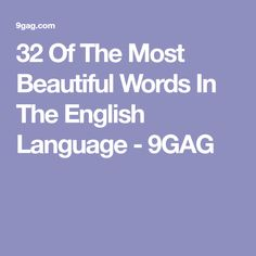 32 Of The Most Beautiful Words In The English Language - 9GAG