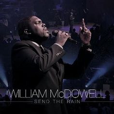 """Get the """"Send The Rain"""" EP by William McDowell. Drops March 10 