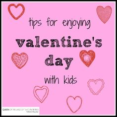 Tips for Enjoying Valentines Day with Kids - www.queenofthelandoftwigsnberries.com
