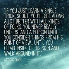 Atticus Finch (To Kill a Mockingbird) ...you never really understand a person