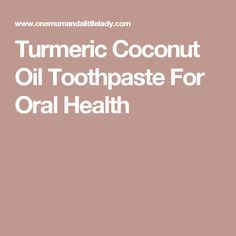 Turmeric Coconut Oil Toothpaste For Oral Health