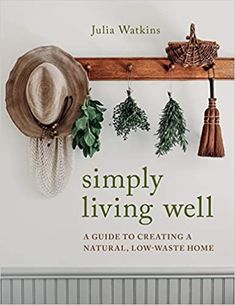 Simply Living Well: A Guide to Creating a Natural, Low-Waste Home: Watkins, Julia: 9780358202189: Amazon.com: Books Peace Corps, Zara Home, Handmade Home, Joanna Gaines, The Reader, Popular Instagram Accounts, Wool Dryer Balls, Produce Bags, Sustainable Living