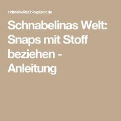 Schnabelinas Welt: Snaps mit Stoff beziehen - Anleitung