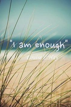 HFC Daily Affirmation - I release my need to compare myself to others. I judge myself by my own standards of success. I am ENOUGH just as I am.  ‪Louise Hay Image via Pinterest  www.hungryforchange.tv #affirmations