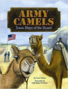 Army Camels: Texas Ships of the Dessert	by Doris Fisher  This little-known, true chapter in Texas military history features unlikely animals.