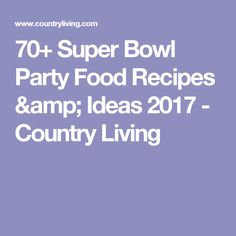 70+ Super Bowl Party Food Recipes & Ideas 2017 - Country Living