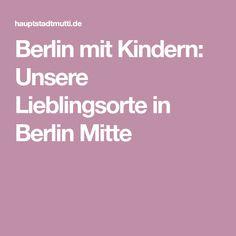 Berlin mit Kindern: Unsere Lieblingsorte in Berlin Mitte