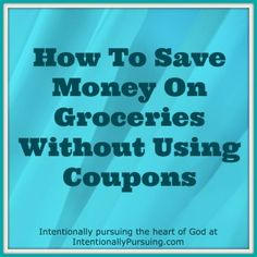 How To Save Money On Groceries Without Using Coupons - Plus 1 More - Intentionally Pursuing