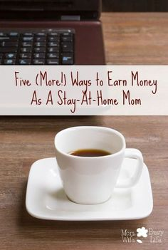 Five (More!) Ways to Earn Money As A Stay-At-Home Mom make extra money, ideas to make extra money