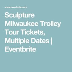 Sculpture Milwaukee Trolley Tour Tickets, Multiple Dates | Eventbrite