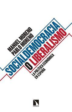 Socialdemocracia o liberalismo : la política ecónómica en España / Manuel Moreno y Pablo Moreno.    Los libros de la Catarata, 2016