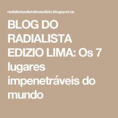 BLOG DO RADIALISTA EDIZIO LIMA: Os 7 lugares impenetráveis do mundo