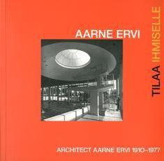 Aarne Ervi - tilaa ihmiselle = Architect Aarne Ervi 1910-1977.