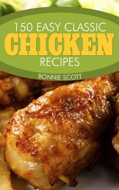 150 Easy Classic Chicken Recipes by Bonnie Scott ebook deal Wine Recipes, Soup Recipes, Easy Recipes, Grill Recipes, Turkey Recipes, Appetizer Recipes, Healthy Recipes, Classic Chicken Recipe, Golden Mushroom Soup