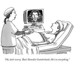 """""""Don't worry. That's Benedict Cumberbatch. He's in everything."""" ~ The New Yorker cartoon (January 5, 2015)."""
