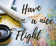 """a Nice Trip!"""" Have a nice flight! """"Have a Nice Trip!"""" Have a nice flight! Travel Flights, Best Flights, Travel With Friends Quotes, Travel Quotes, Safe Flight Quotes, Safe Flight Wishes, Have A Good Flight, Happy Flight, Messages"""
